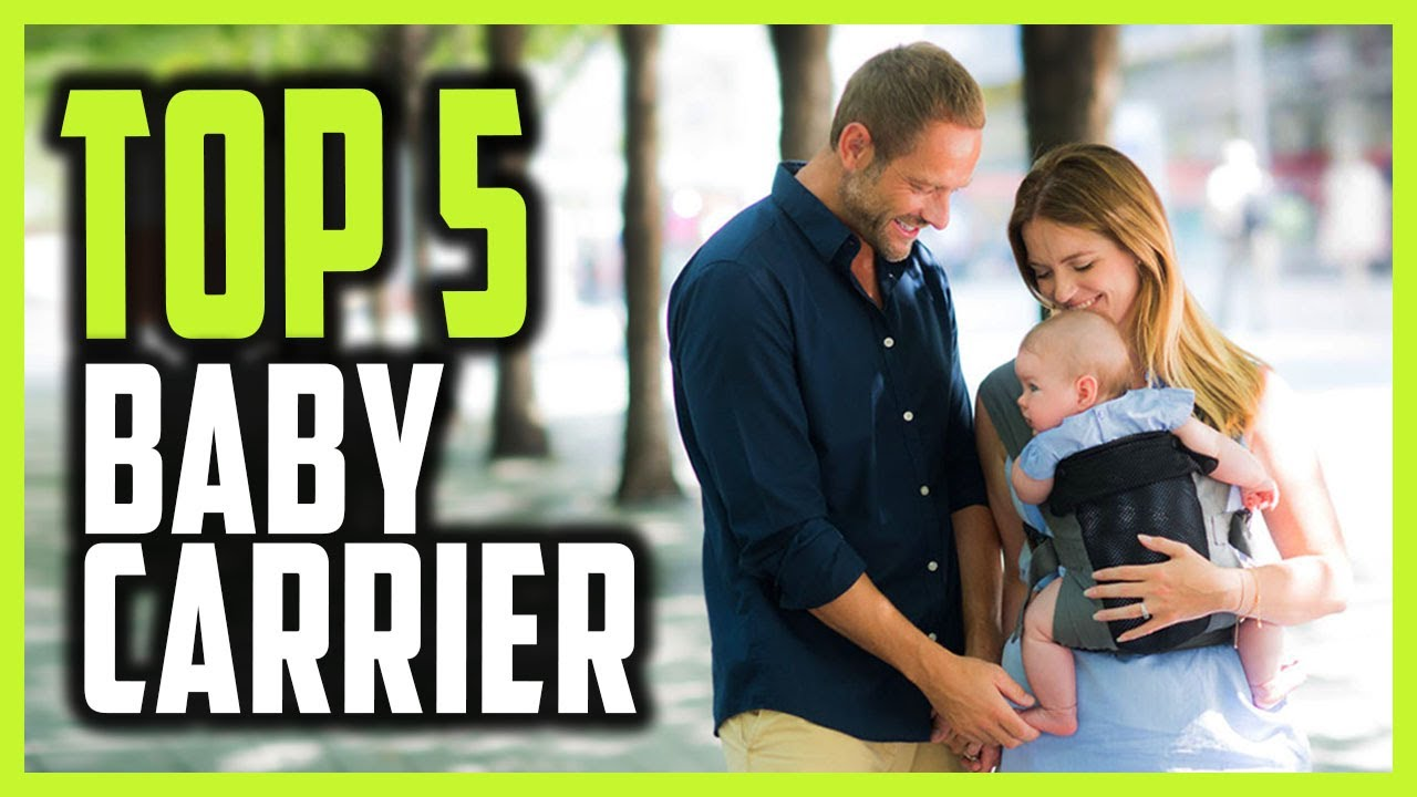 Best Baby Carrier Reviews In 2021   Top 5 Baby Carriers For Newborns & Toddlers